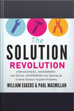 The Solution Revolution How Business, Government, and Social Enterprises Are Teaming Up to Solve Societys Toughest Problems