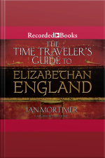 The Time Travelers Guide to Elizabethan England