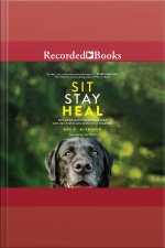 Sit Stay Heal How an Underachieving Labrador Won Our Hearts and Brought Us Together