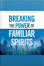 Breaking the Power of Familiar Spirits How to Deal with Demonic Conspiracies