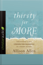 Thirsty for More Discovering Gods Unexpected Blessings in a Desert Season
