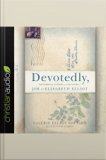 Devotedly The Personal Letters and Love Story of Jim and Elisabeth Elliot