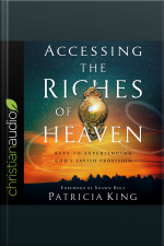 Accessing the Riches of Heaven Keys to Experiencing Gods Lavish Provision