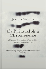 The Philadelphia Chromosome A Mutant Gene and the Quest to Cure Cancer at the Genetic Level