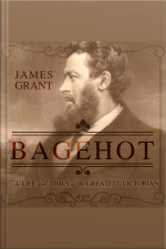 Bagehot The Life and Times of the Greatest Victorian