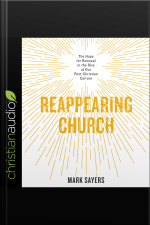 Reappearing Church The Hope for Renewal in the Rise of Our Post-Christian Culture
