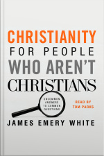 Christianity for People Who Aren't Christians Uncommon Answers to Common Questions