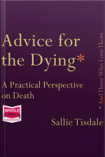 Advice for the Dying (and Those Who Love Them) A Practical Perspective on Death