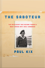 The Saboteur: The Aristocrat Who Became Frances Most Daring Anti-nazi Commando