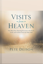 Visits From Heaven: One Mans Eye-opening Encounter With Death, Grief, And Comfort From The Other Side