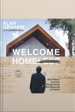 Welcome Homeless: One Mans Journey Of Discovering The Meaning Of Home