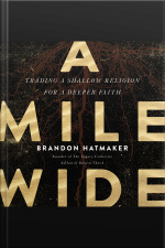 A Mile Wide: Trading A Shallow Religion For A Deeper Faith