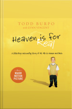 Heaven Is For Real: A Little Boys Astounding Story Of His Trip To Heaven And Back