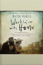 Workin Our Way Home: The Incredible True Story Of A Homeless Ex-con And A Grieving Millionaire Thrown Together To Save Each Other