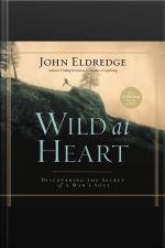 Wild At Heart: Discovering The Secret Of A Mans Soul [abridged]