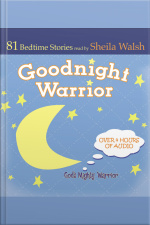 Good Night Warrior: 81 Favorite Bedtime Bible Stories Read By Sheila Walsh