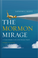 The Mormon Mirage: A Former Member Looks At The Mormon Church Today [abridged]