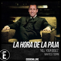La Hora de la Paja 45: Kill your Idols