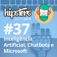 Inteligência Artificial, Chatbots e Microsoft – Hipsters #37