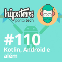 Kotlin, Android e além – Hipsters #110