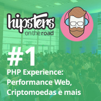 PHP Experience: Performance Web, Criptomoedas e mais – Hipsters On The Road #01