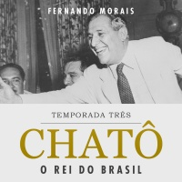 Chatô - O Rei do Brasil - Temp. 3