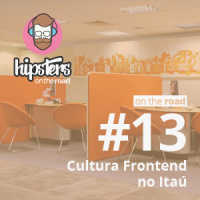Cultura Frontend no Itaú – Hipsters On The Road #13
