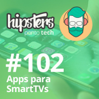 Apps para SmartTVs – Hipsters #102