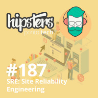 SRE: Site Reliability Engineering – Hipsters #187