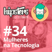 Mulheres na Tecnologia – Hipsters #34
