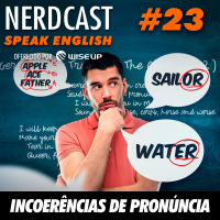 Speak English 23 - Incoerências de pronúncia