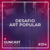 #314 - Desafio Art Popular | Guncast