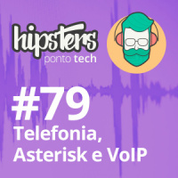 Telefonia, Asterisk e Voip – Hipsters #79