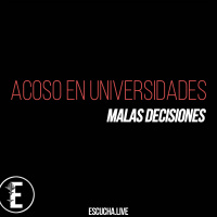 Malas Decisiones 51: Acoso en Universidades