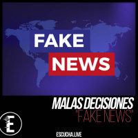 Malas Decisiones 50.1: Fake News