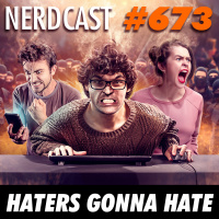 NerdCast 673 - Haters gonna hate