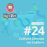 Cultura DevOps na Caelum – Hipsters On The Road #24