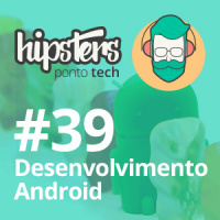 Desenvolvimento Android – Hipsters #39