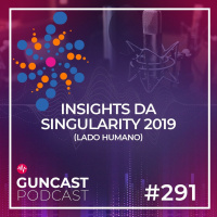 #291 - Insights da Singularity 2019 | Guncast