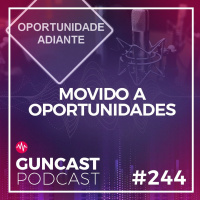 #244 Movido A Oportunidades | Guncast