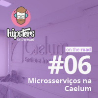 Microsserviços na Caelum – Hipsters On The Road #6