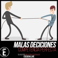 Malas Decisiones 41: Competencia Perfecta