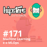Machine Learning e o MLOps – Hipsters #171