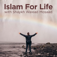 Islam For Life With Shaykh Walead Mosaad