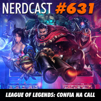 NerdCast 631 - League of Legends: Confia na call