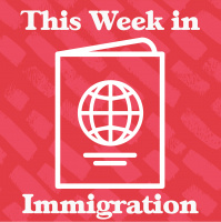 Episode 60: This Week in Immigration