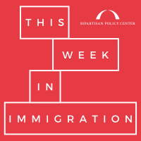 Episode 48: This Week in Immigration
