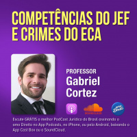Competências do JEF e Crimes do ECA / Professor Gabriel Cortez
