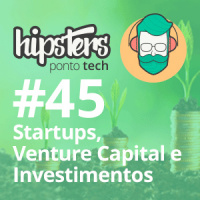 Startups, Venture Capital e Investimentos – Hipsters #45