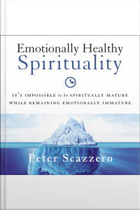 Emotionally Healthy Spirituality: Its Impossible To Be Spiritually Mature, While Remaining Emotionally Immature